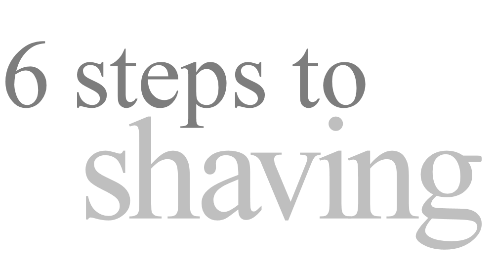 6 Steps to Shaving (graphical text)