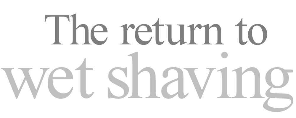 The Return to Wet Shaving (graphical text)
